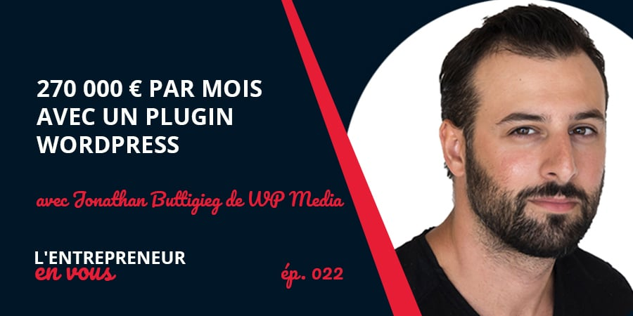270 000 € par Mois avec un Plugin Wordpress avec Jonathan Buttigieg de WP Media